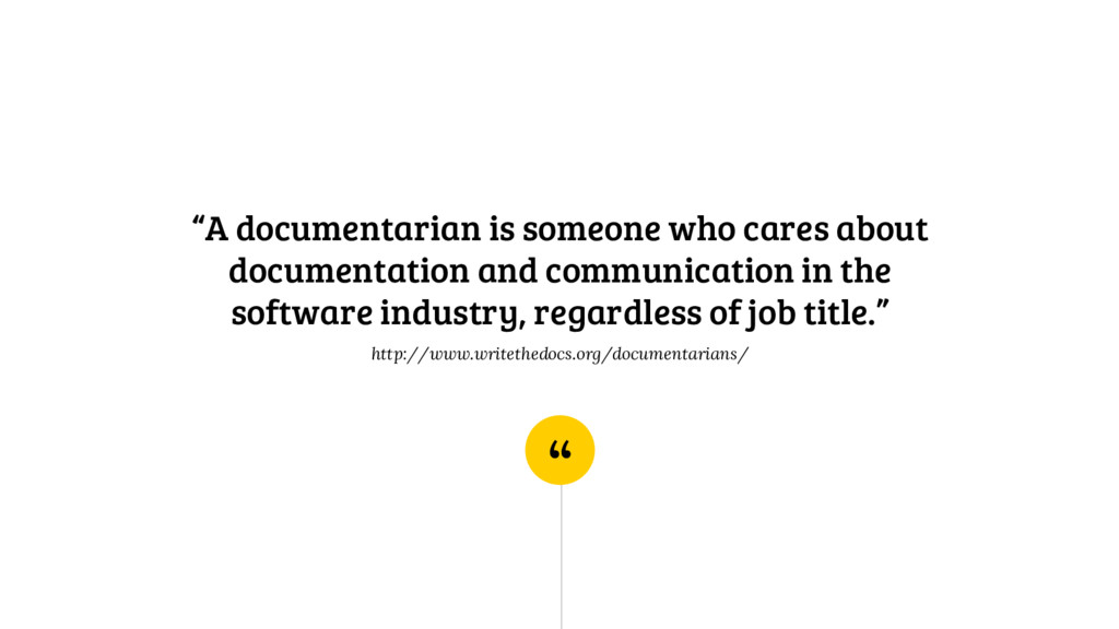 """ ""A documentarian is someone who cares about d..."