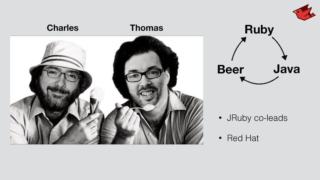 • JRuby co-leads • Red Hat Charles Thomas Ruby ...