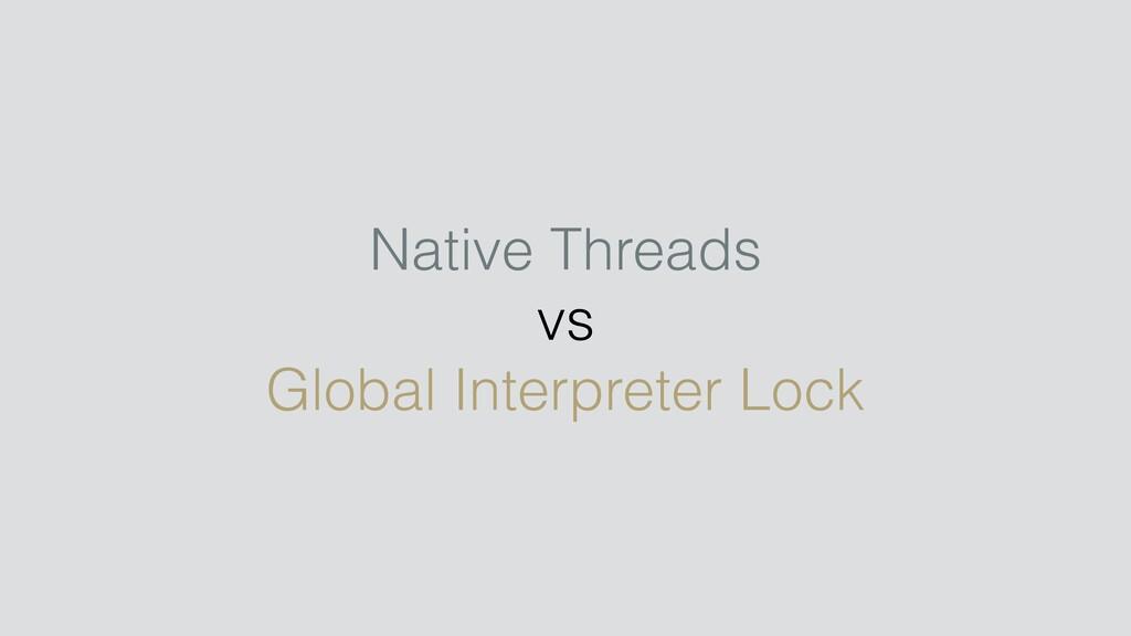 Native Threads vs Global Interpreter Lock