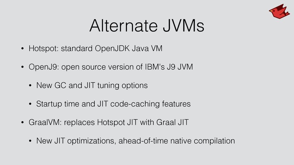 Alternate JVMs • Hotspot: standard OpenJDK Java...
