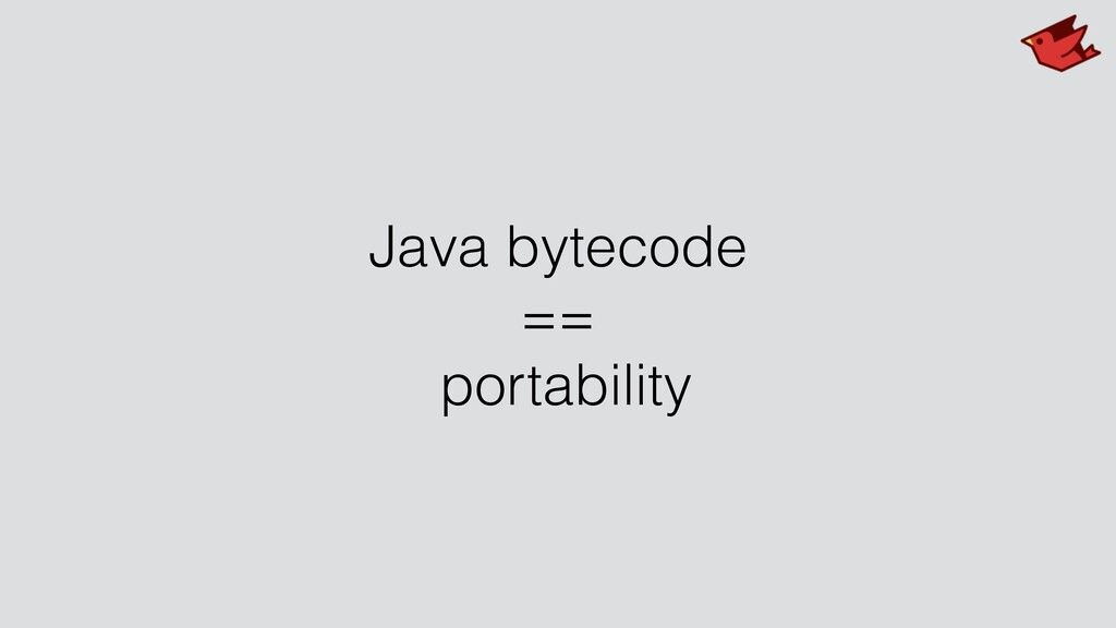Java bytecode == portability