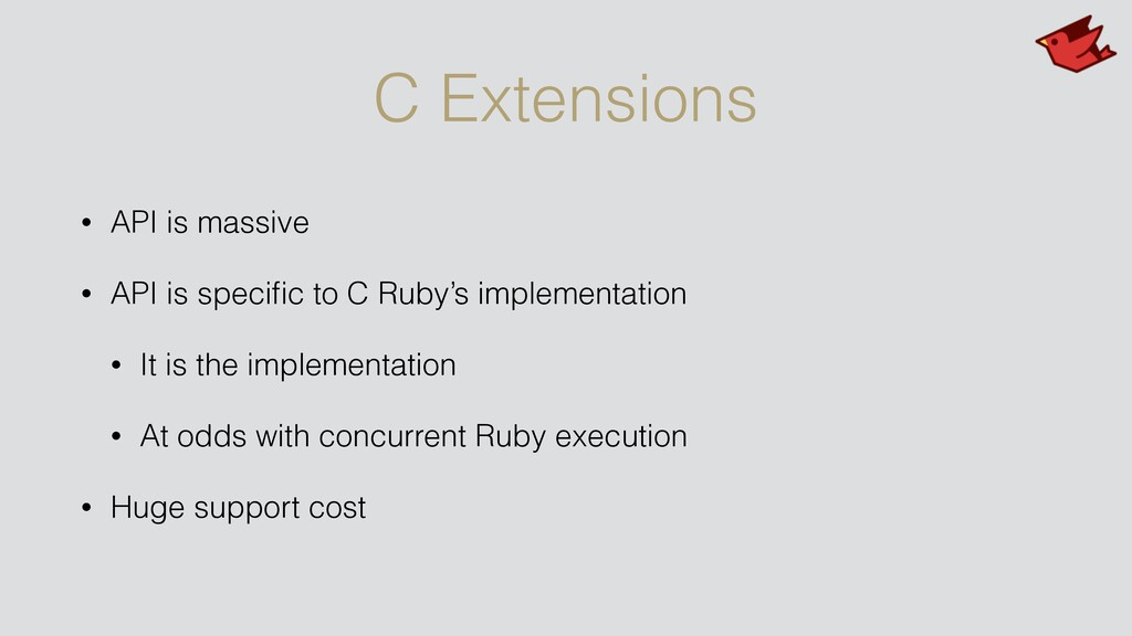 C Extensions • API is massive • API is specific ...