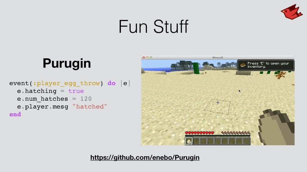 Fun Stuff event(:player_egg_throw) do |e| e.hat...