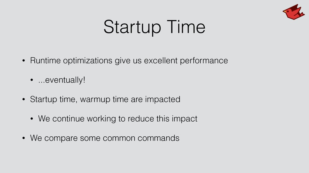 Startup Time • Runtime optimizations give us ex...