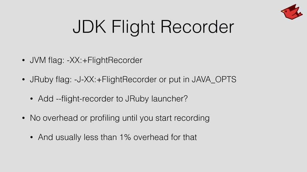 JDK Flight Recorder • JVM flag: -XX:+FlightRecor...