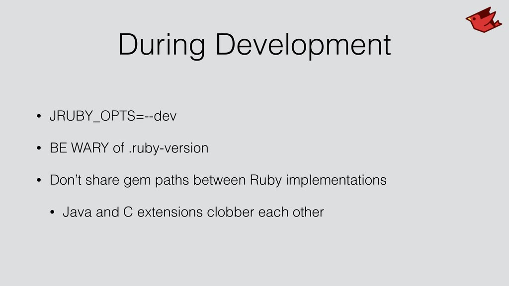 During Development • JRUBY_OPTS=--dev • BE WARY...