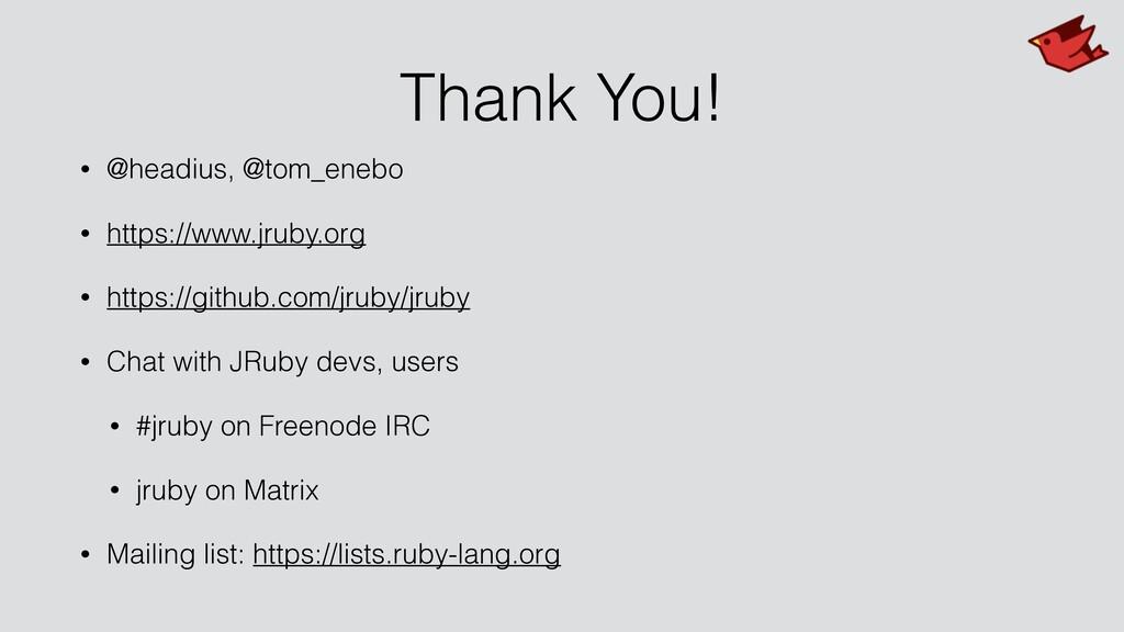 Thank You! • @headius, @tom_enebo • https://www...