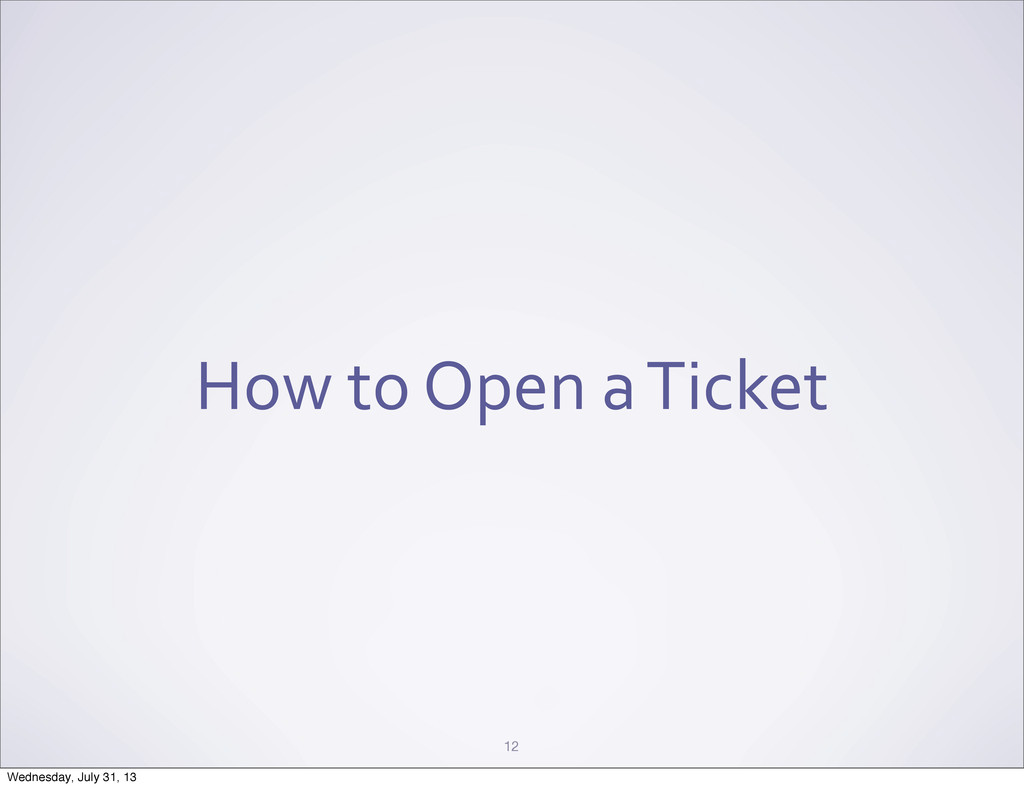 How to Open a Ticket 12 Wednesday, ...
