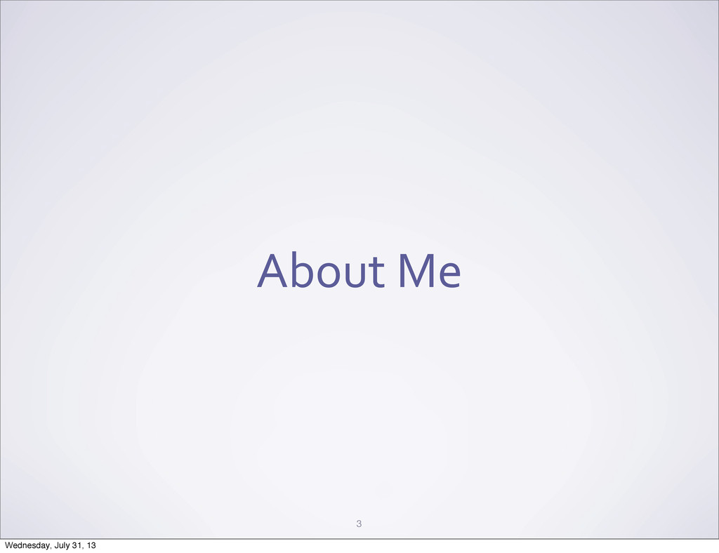 About Me 3 Wednesday, July 31, 13