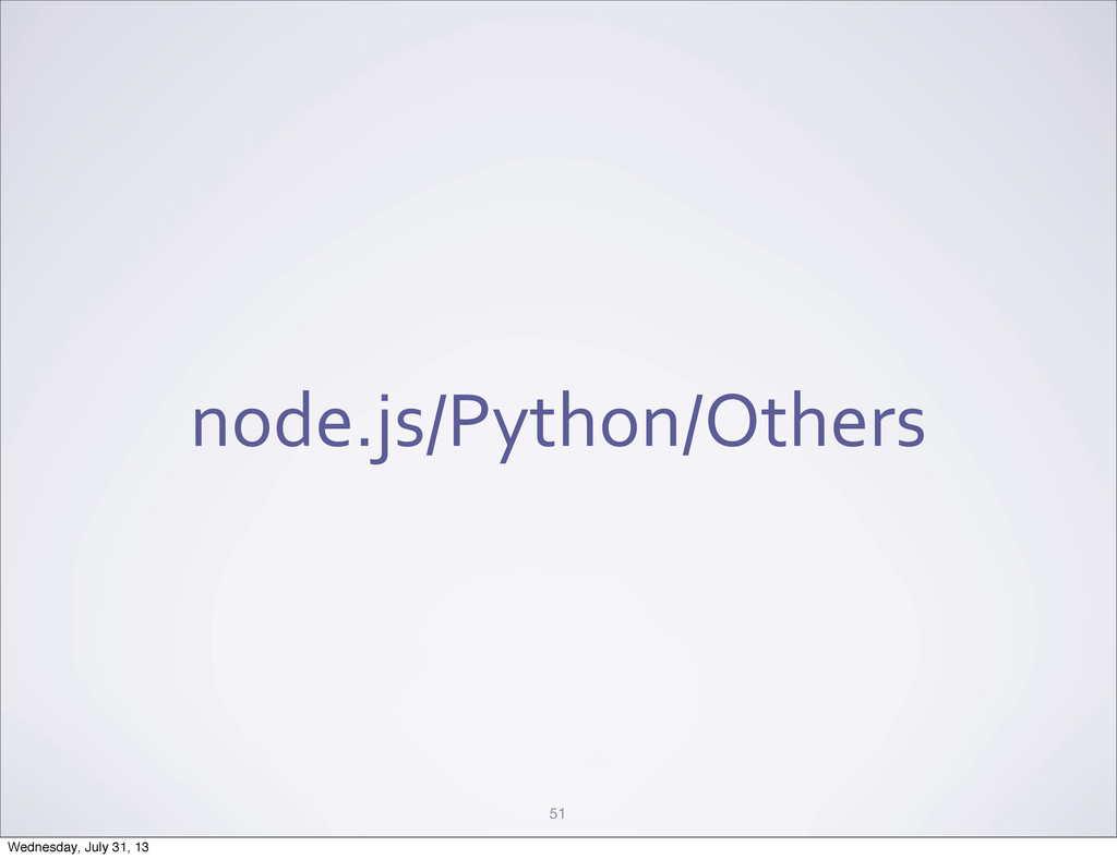 node.js/Python/Others 51 Wednesday, July 31, 13