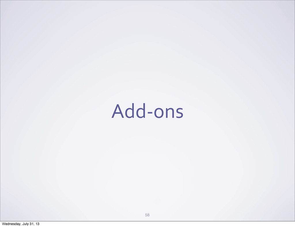 Add-‐ons 58 Wednesday, July 31, 13