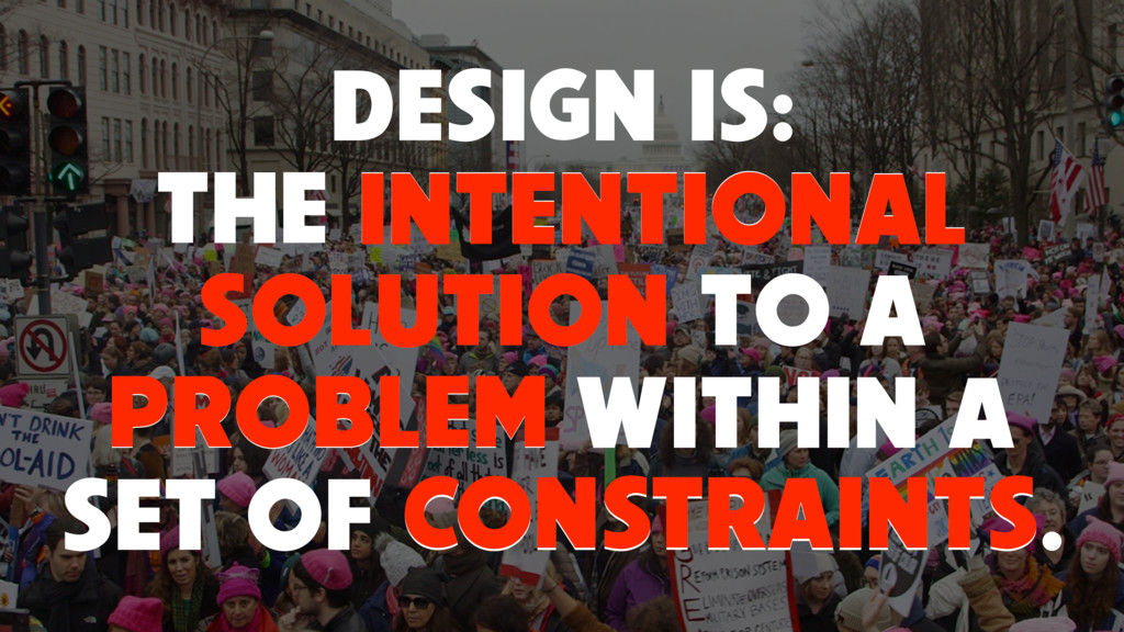 DESIGN IS: THE INTENTIONAL SOLUTION TO A PROBLE...
