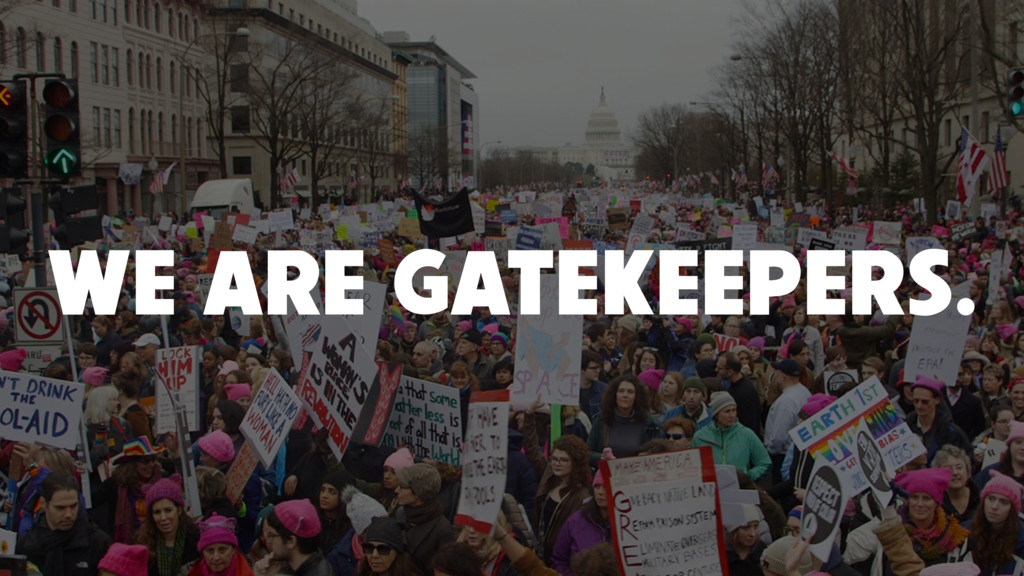 WE ARE GATEKEEPERS.