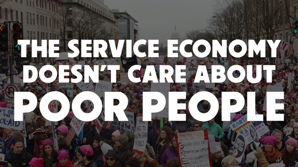 THE SERVICE ECONOMY DOESN'T CARE ABOUT POOR PEO...