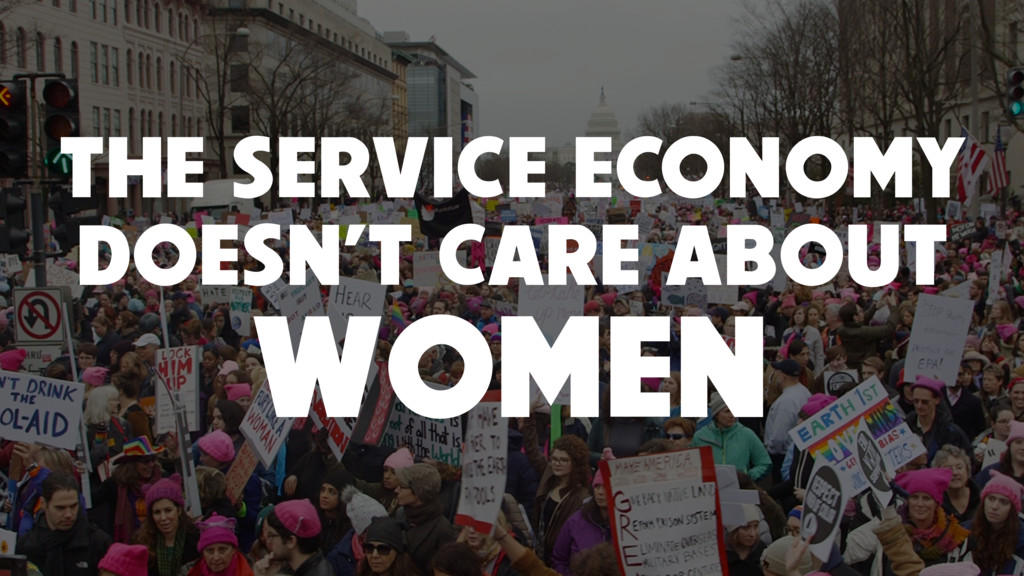 THE SERVICE ECONOMY DOESN'T CARE ABOUT WOMEN