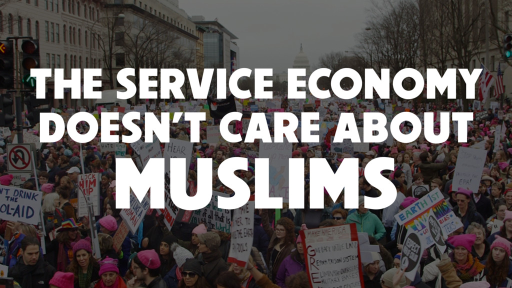 THE SERVICE ECONOMY DOESN'T CARE ABOUT MUSLIMS