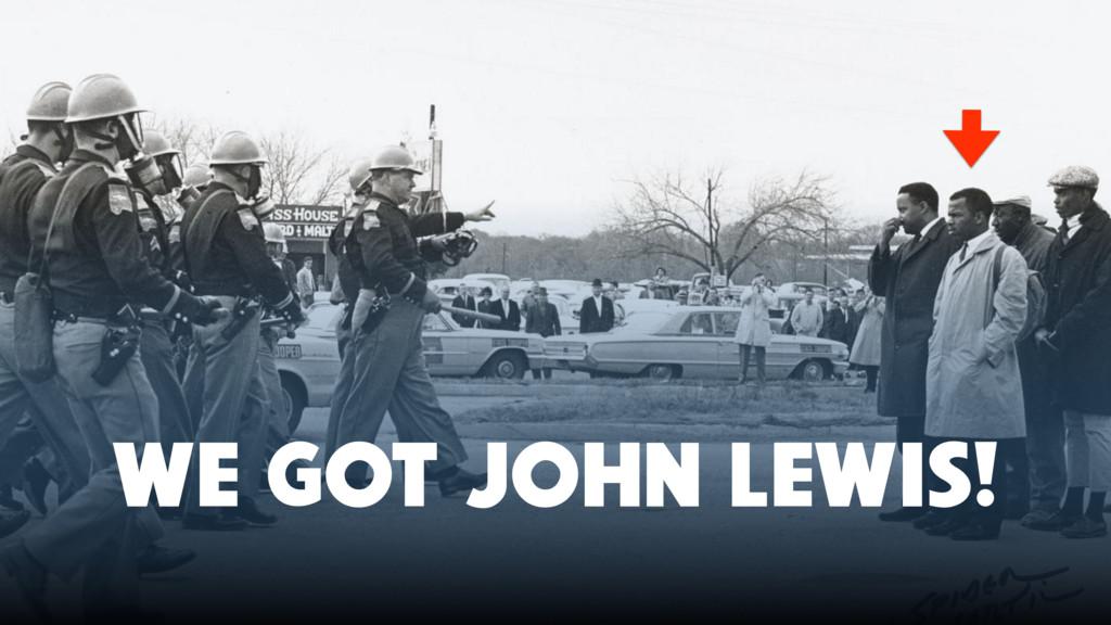 WE GOT JOHN LEWIS!