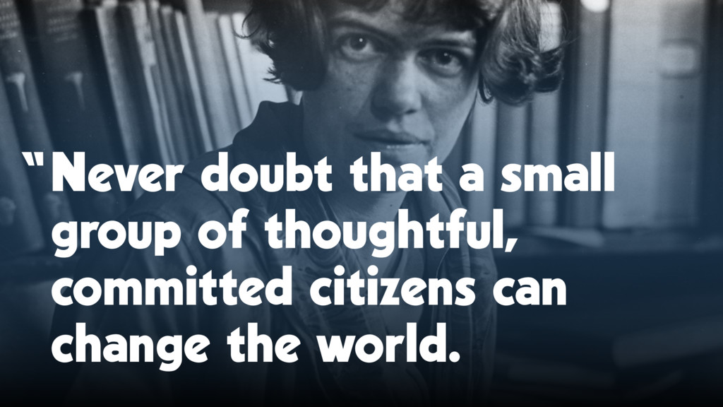 """Never doubt that a small group of thoughtful, ..."