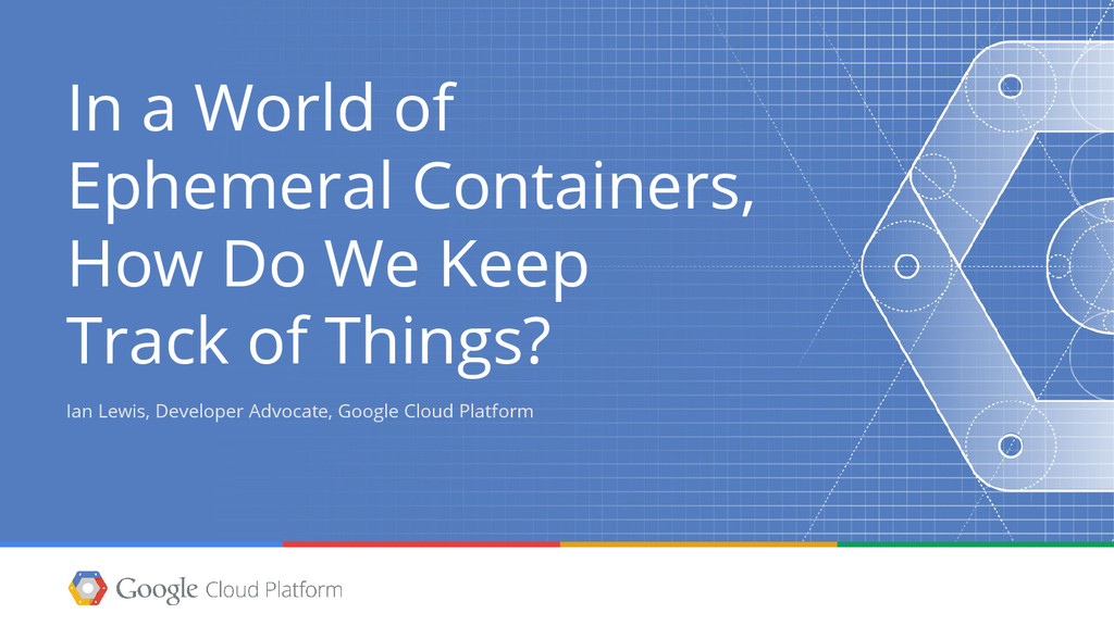 In a World of Ephemeral Containers, How Do We K...