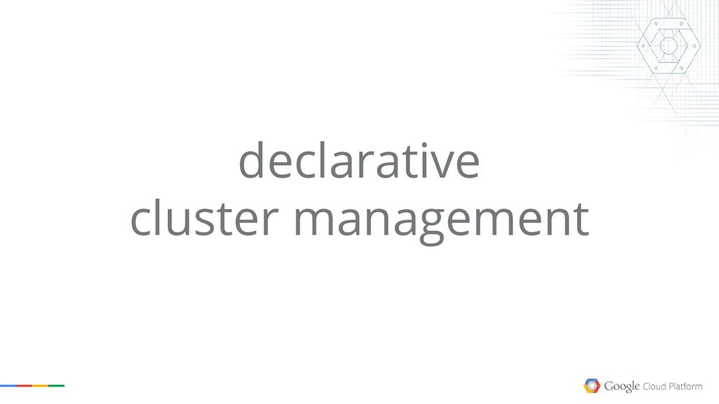 declarative cluster management