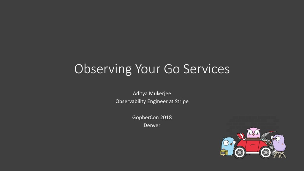 Observing Your Go Services Aditya Mukerjee Obse...