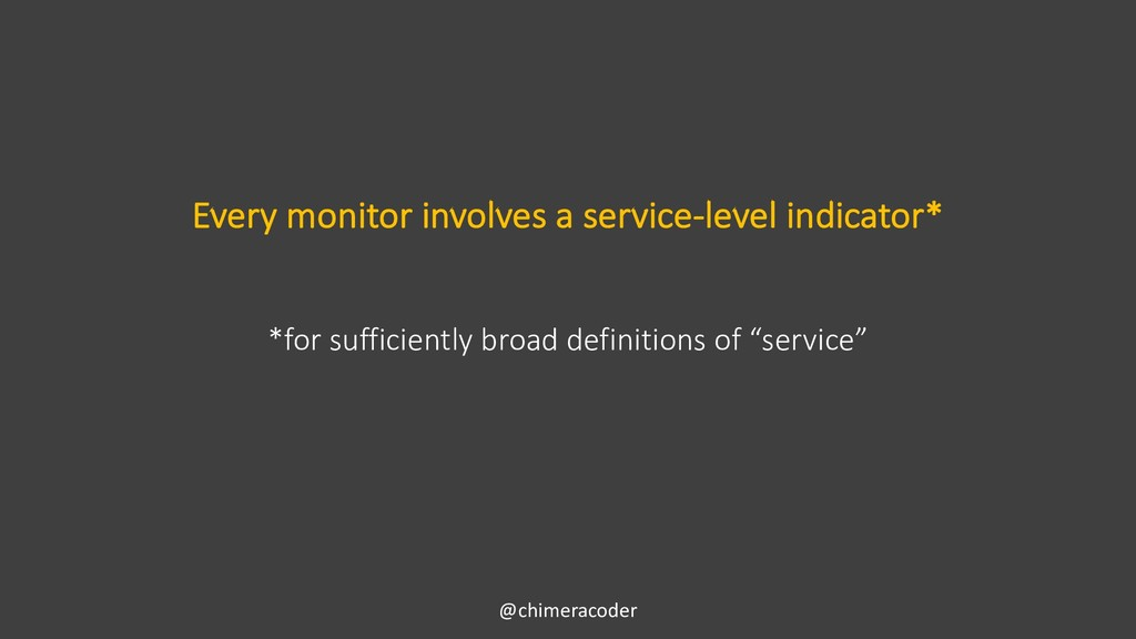 Every monitor involves a service-level indicato...
