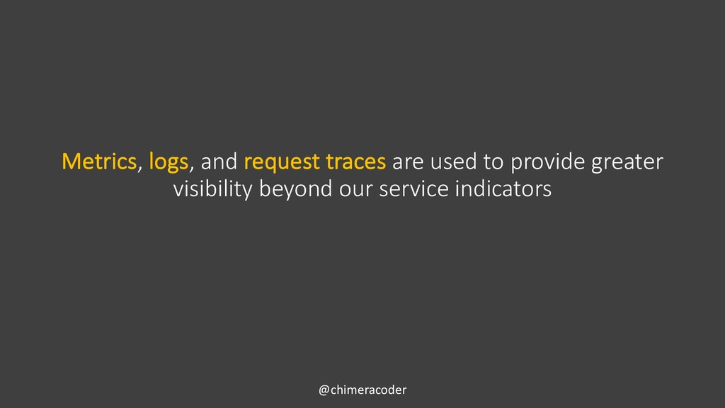 @chimeracoder Metrics, logs, and request traces...
