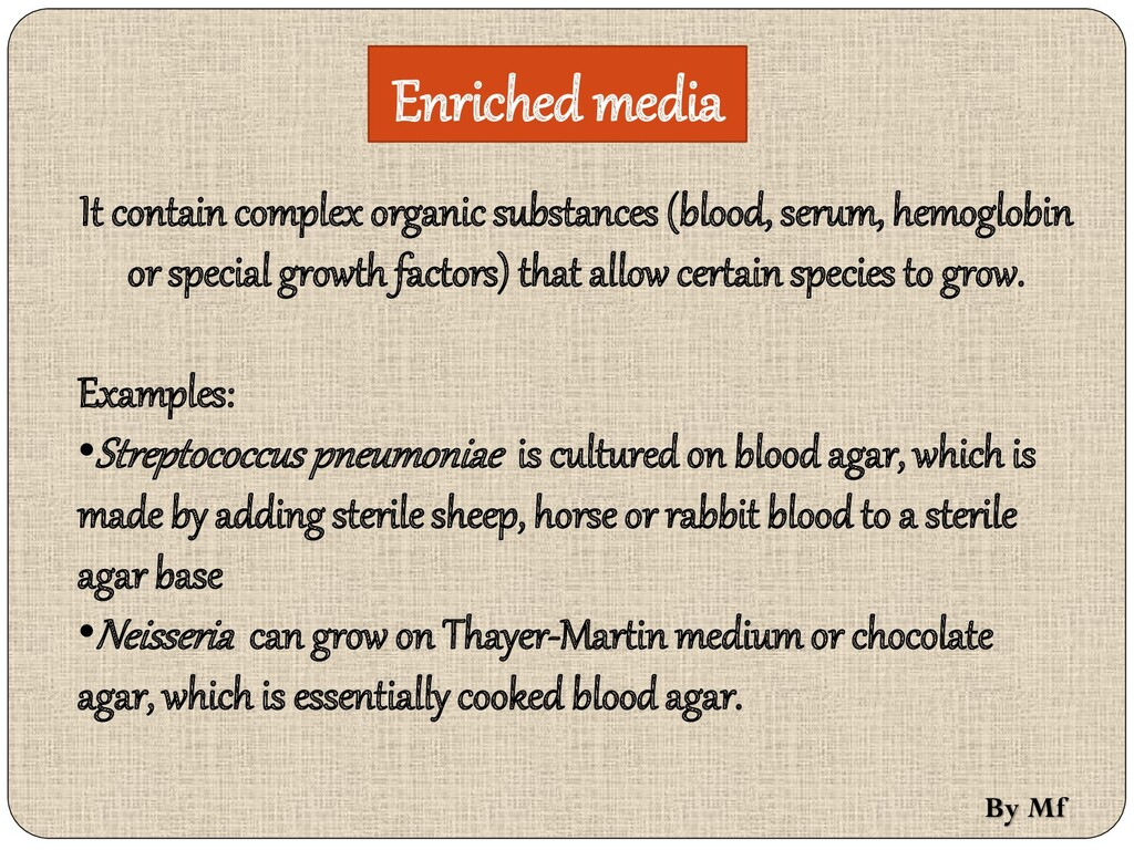 Enriched media It contain complex organic subst...