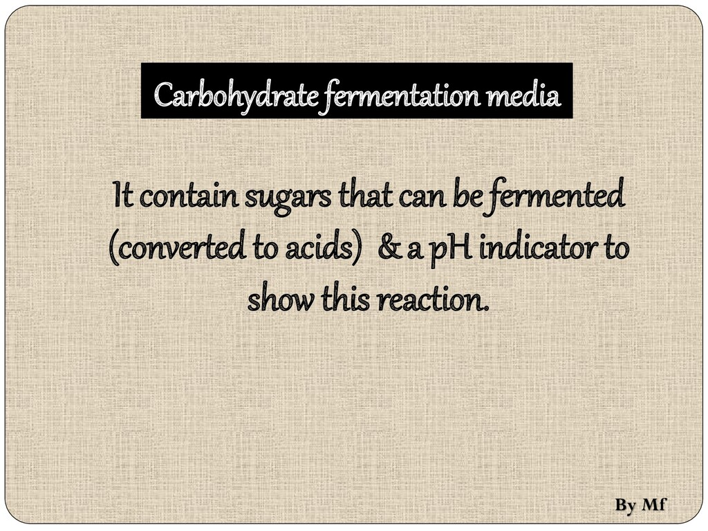 Carbohydrate fermentation media It contain suga...