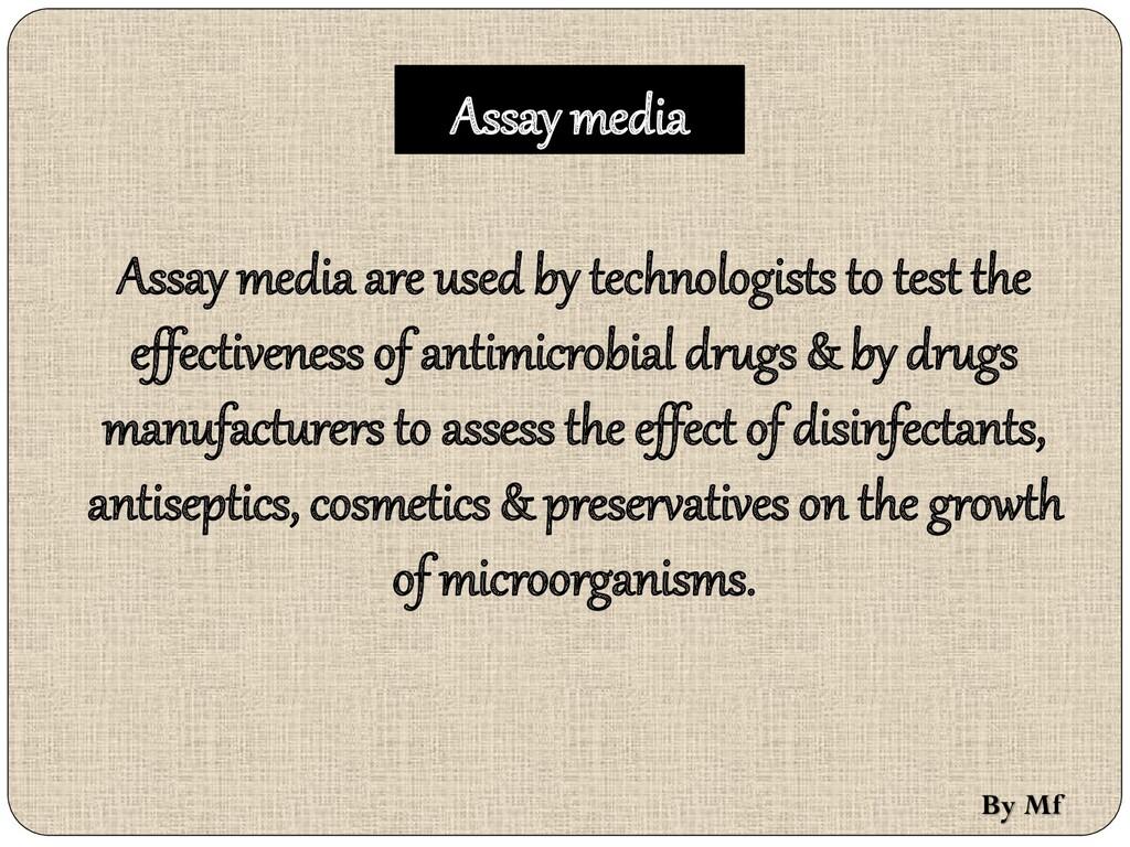 Assay media Assay media are used by technologis...