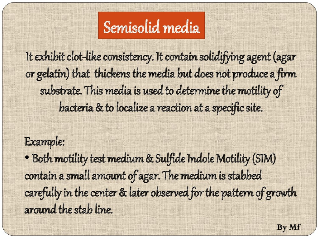 Semisolid media It exhibit clot-like consistenc...