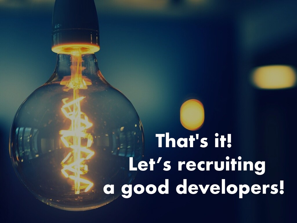 That's it! Let's recruiting a good developers!