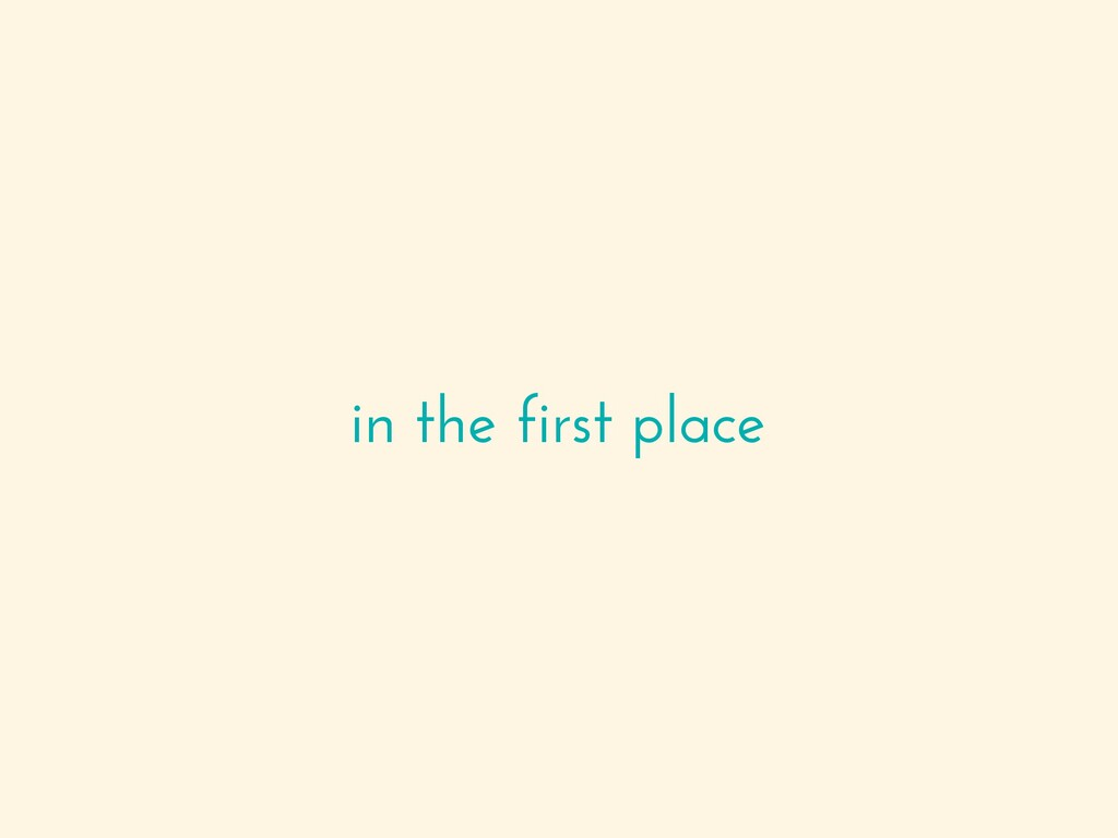 in the first place