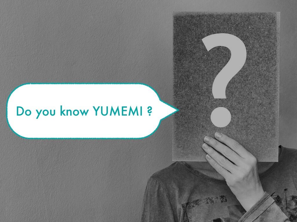 Do you know YUMEMI ?