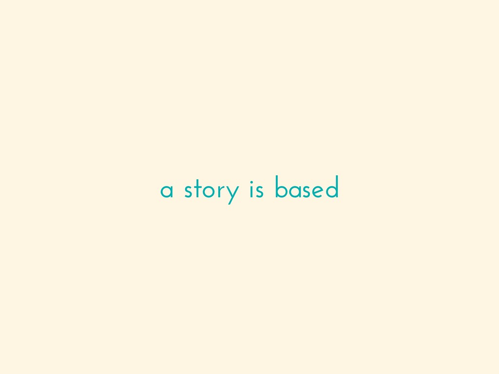 a story is based