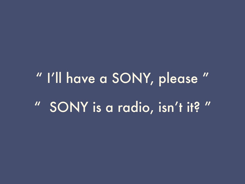 """"""" I'll have a SONY, please """" """" SONY is a radio,..."""
