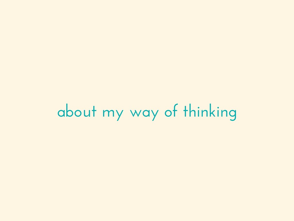 about my way of thinking