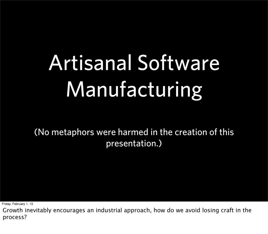 Artisanal Software Manufacturing (No metaphors ...