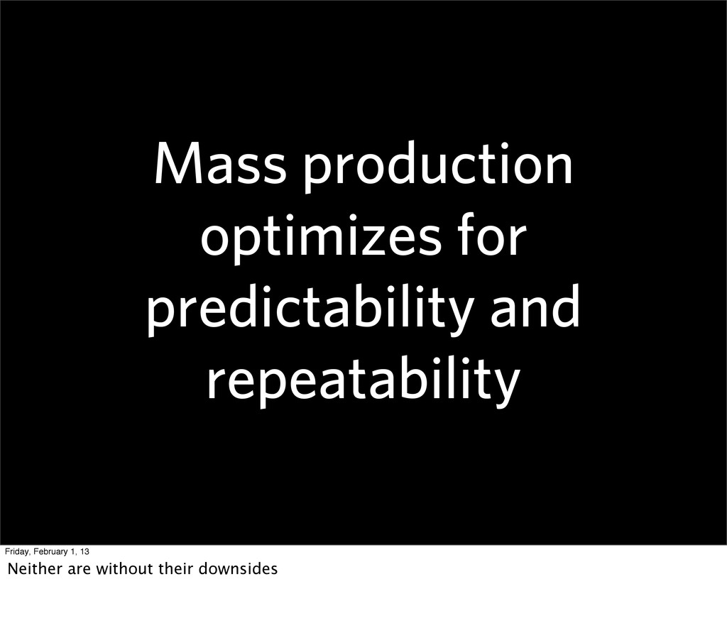 Mass production optimizes for predictability an...