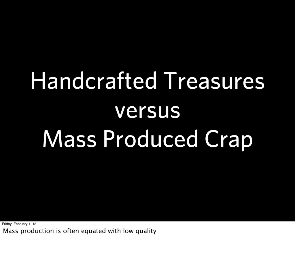 Handcrafted Treasures versus Mass Produced Crap...