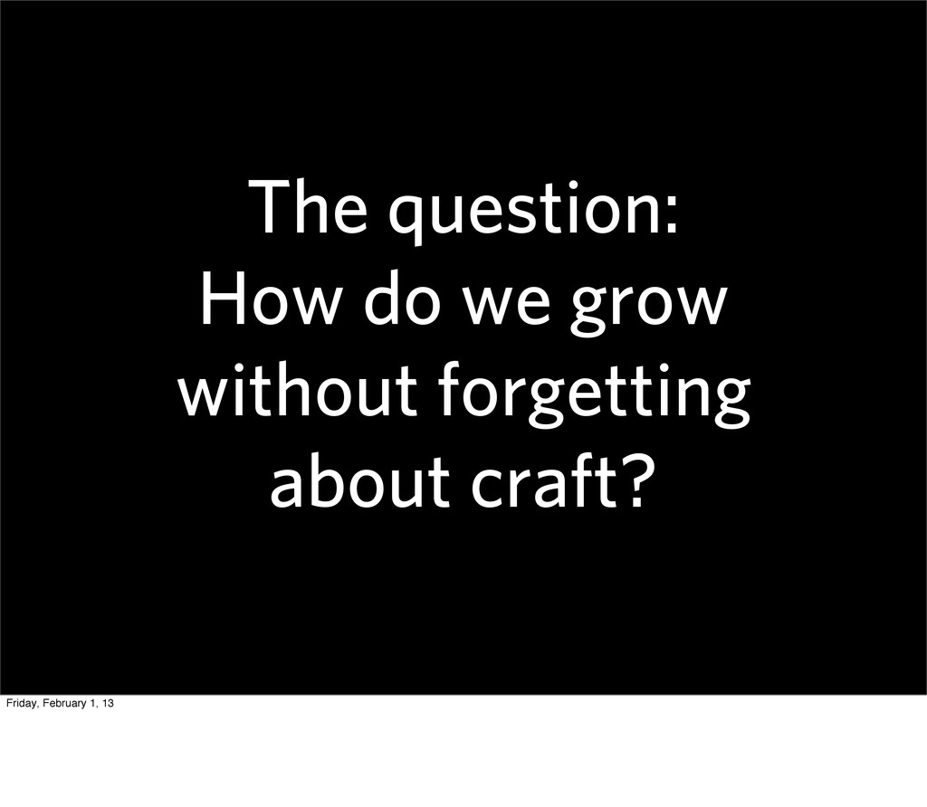 The question: How do we grow without forgetting...