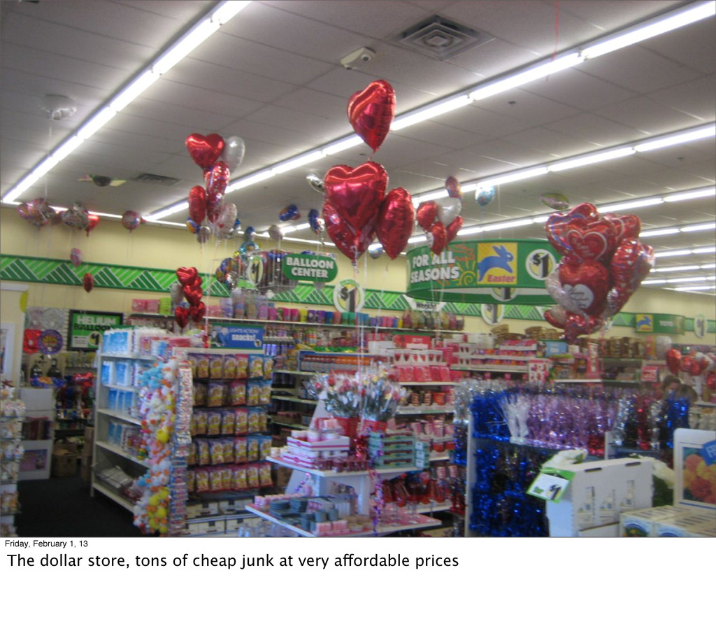 Friday, February 1, 13 The dollar store, tons o...