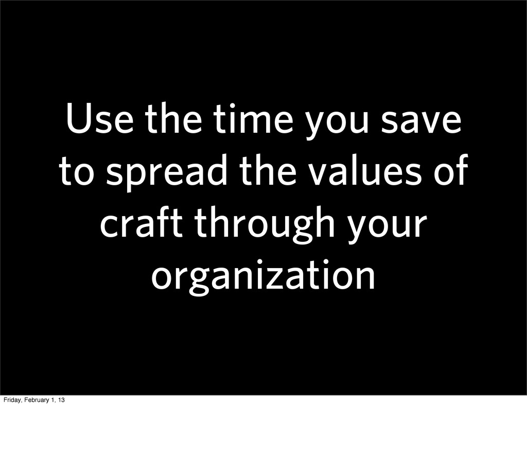 Use the time you save to spread the values of c...