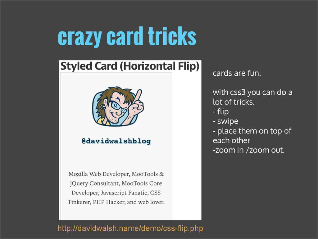 crazy card tricks http://davidwalsh.name/demo/c...