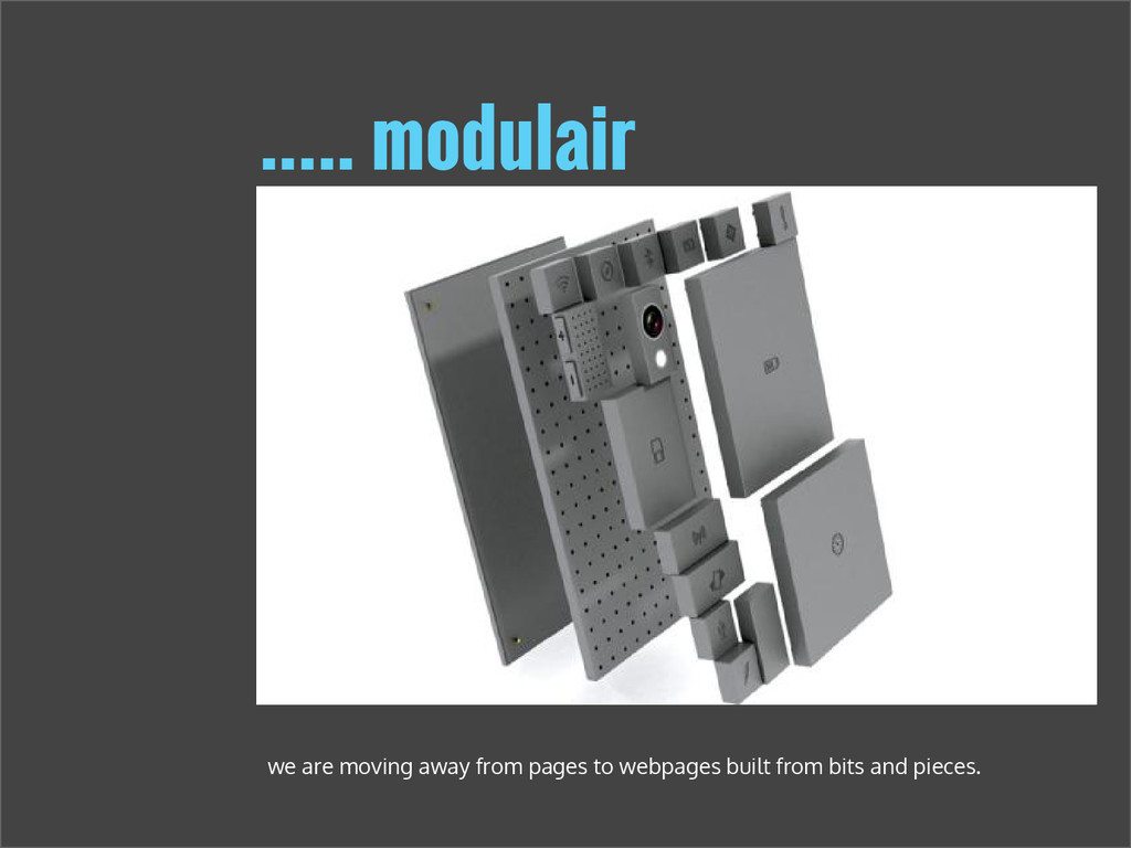 ….. modulair we are moving away from pages to w...
