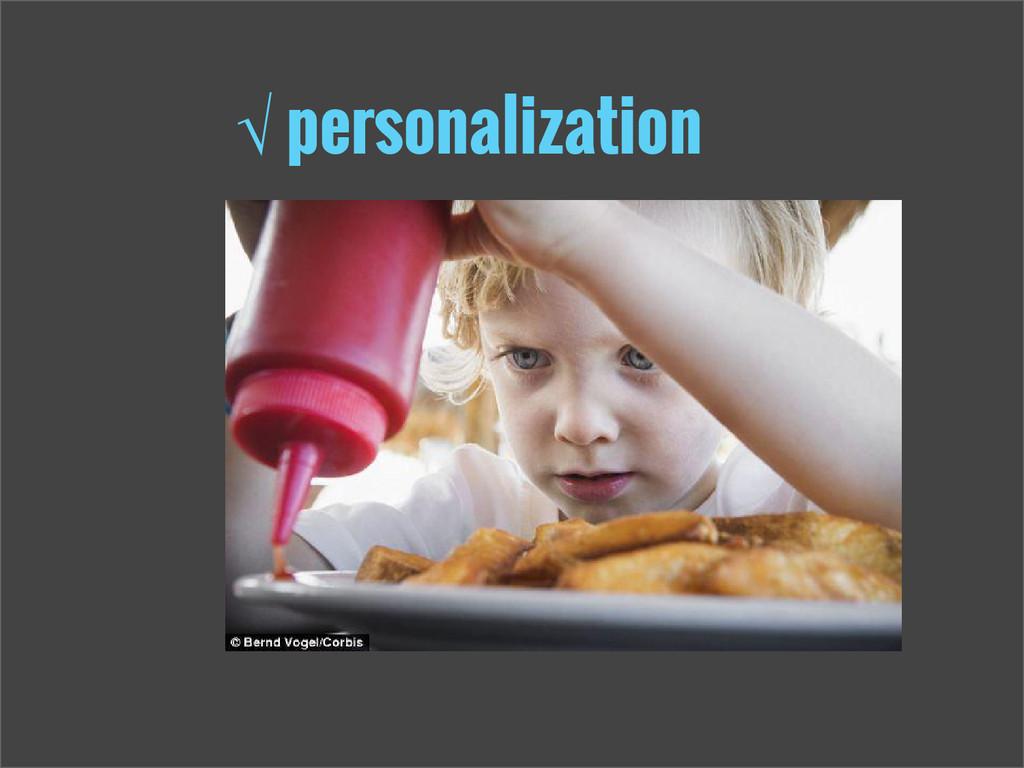 √ personalization