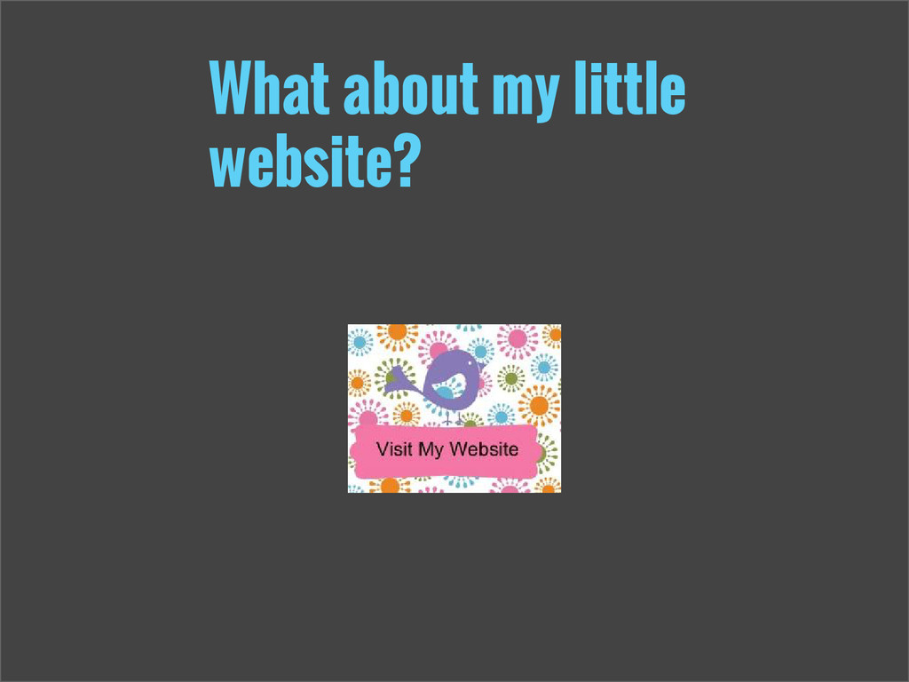 What about my little website?