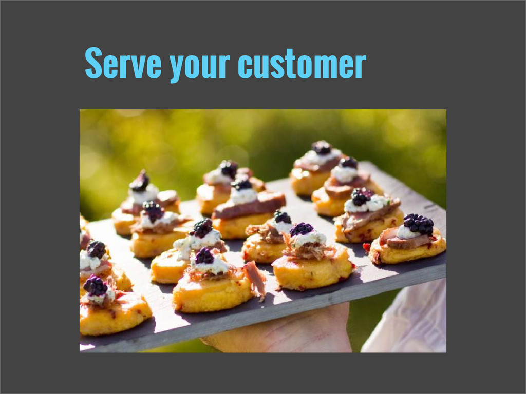 Serve your customer