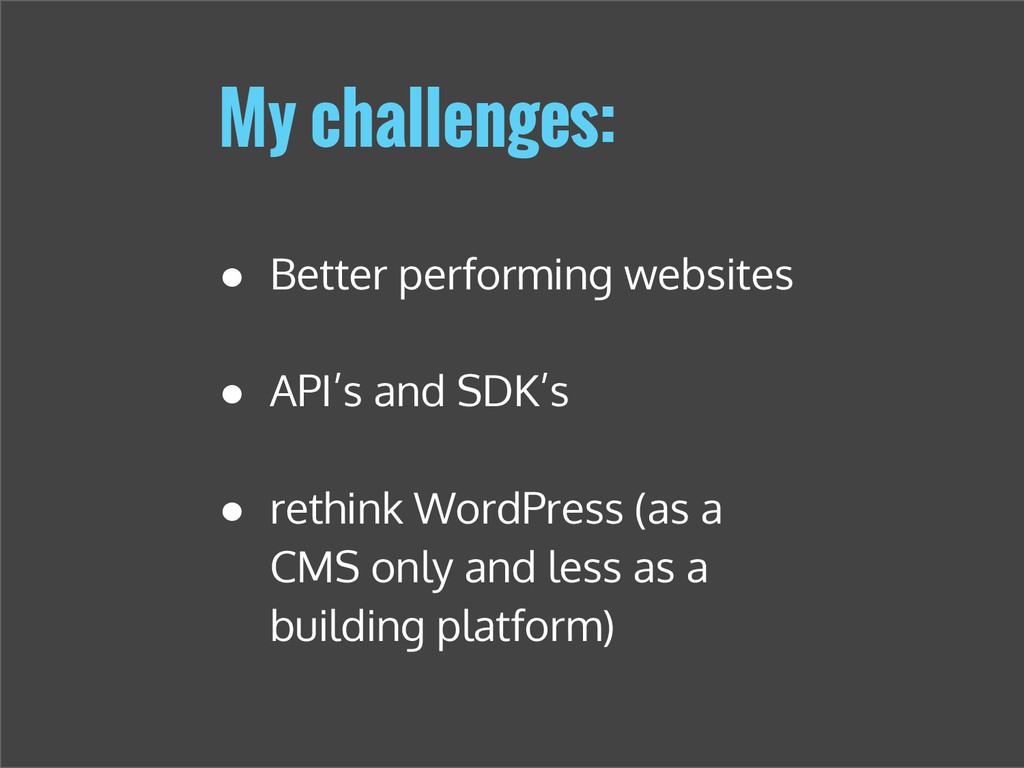 My challenges: ● Better performing websites ● A...
