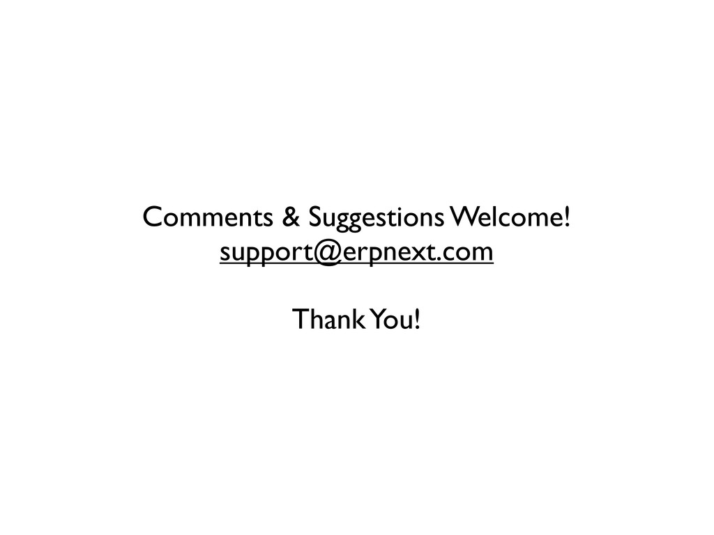 Comments & Suggestions Welcome! support@erpnext...